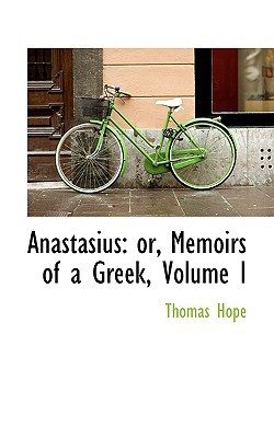 Anastasius: Or, Memoirs of a Greek, Volume I book written by Hope, Thomas