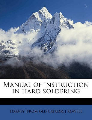 Manual of Instruction in Hard Soldering book written by Rowell, Harvey