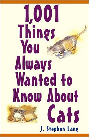 1,001 Things You Always Wanted to Know About Cats book written by J. Stephen Lang
