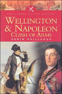 Wellington and Napoleon: Clash of Arms book written by Robin Neillands