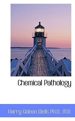 Chemical Pathology book written by Wells, Harry Gideon