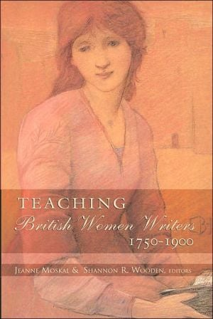 Teaching British Women Writers, 1750-1900 written by Jeanne Moskal