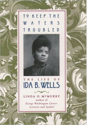 To Keep the Waters Troubled: The Life of Ida B. Wells book written by Linda O. McMurry