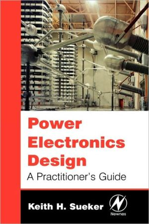 Power Electronics Design book written by Keith H. Sueker
