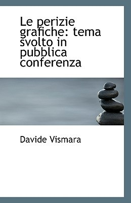 Le Perizie Grafiche: Tema Svolto in Pubblica Conferenza book written by Vismara, Davide