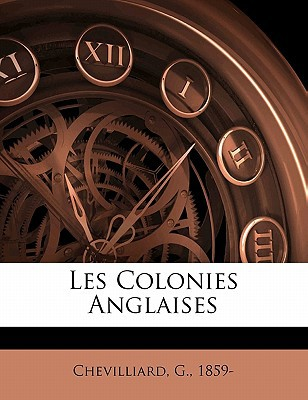 Les Colonies Anglaises written by 1859-, CHEVILLIARD , 1859-, Chevilliard G.