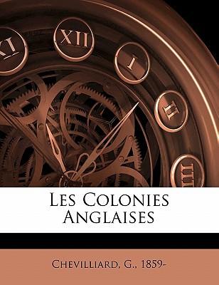 Les Colonies Anglaises book written by 1859-, CHEVILLIARD , 1859-, Chevilliard G.