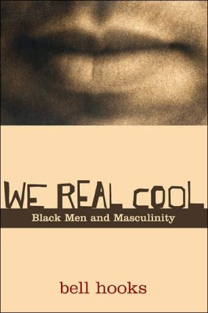 We Real Cool: Black Men and Masculinity book written by bell hooks