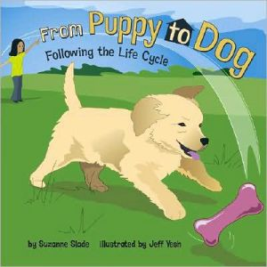 From Puppy to Dog: Following the Life Cycle book written by Suzanne Slade