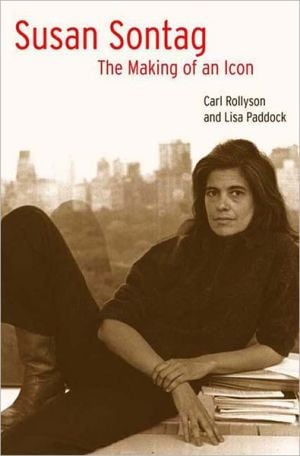 Susan Sontag: The Making of an Icon book written by Carl E. Rollyson