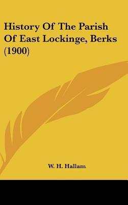 History Of The Parish Of East Lockinge, Berks (1900) written by W. H. Hallam