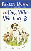 The Dog Who Wouldn't Be book written by Farley Mowat