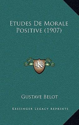 Etudes de Morale Positive (1907) written by Belot, Gustave