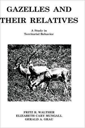 Gazelles and Their Relatives book written by Fritz R. Walther, Elizabeth C. Mungall, Gerald A. Grau