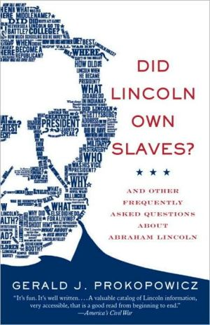 Did Lincoln Own Slaves?: And Other Frequently Asked Questions about Abraham Lincoln book written by Gerald J. Prokopowicz