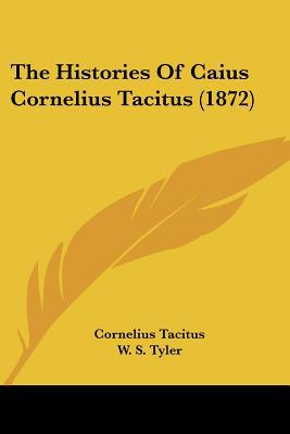 The Histories of Caius Cornelius Tacitus (1872) written by Tacitus, Cornelius , Tyler, W. S.
