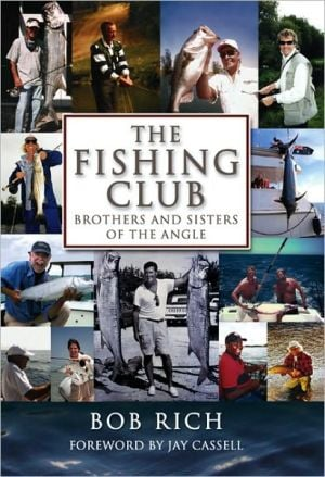 The Fishing Club: Brothers and Sisters of the Angle book written by Bob Rich