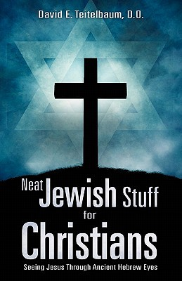 Neat Jewish Stuff for Christians written by Teitelbaum, D. O. David E.
