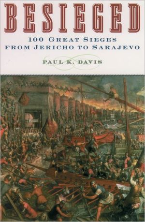 Besieged: 100 Great Sieges from Jericho to Sarajevo book written by Paul K. Davis