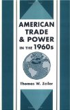 American Trade and Power in the 1960s book written by Thomas W. Zeiler