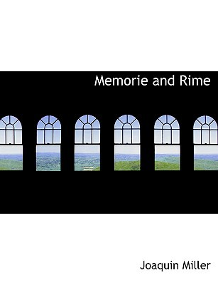 Memorie and Rime book written by Miller, Joaquin