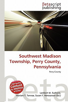 Southwest Madison Township, Perry County, Pennsylvania written by Lambert M. Surhone