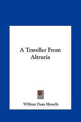 A Traveller from Altruria written by William Dean Howells , Howells, William Dean