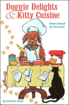 Doggie Delights and Kitty Cuisine: Taste-Tested by Cinnamon book written by Martha Z. Ward