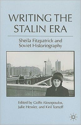 Writing the Stalin Era: Sheila Fitzpatrick and Soviet Historiography book written by Golfo Alexopoulos