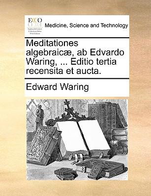 Meditationes Algebraic], AB Edvardo Waring, ... Editio Tertia Recensita Et Aucta. written by Waring, Edward