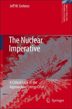 The Nuclear Imperative: A Critical Look at the Approaching Energy Crisis in the Age of Terrorism book written by Jeff W. Eerkens