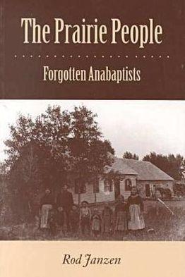 The Prairie People: Forgotten Anabaptists book written by Rod Janzen