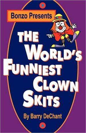 The World's Funniest Clown Skits book written by Barry Dechant