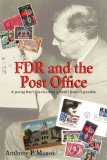Fdr and the Post Office: A Young Boy's Fascination; A World Leader's Passion book written by Anthony P. Musso