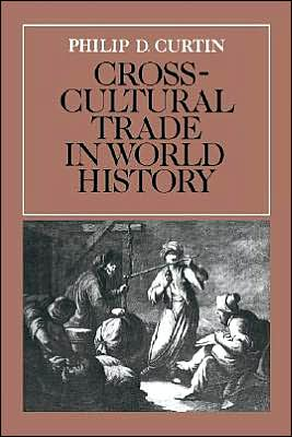 Cross-Cultural Trade in World History book written by Philip D. Curtin