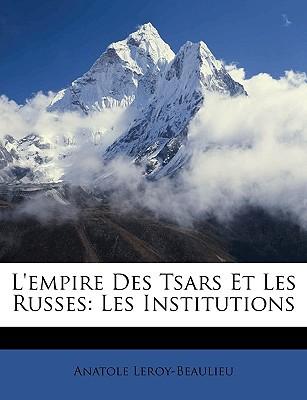 L'Empire Des Tsars Et Les Russes: Les Institutions book written by Leroy-Beaulieu, Anatole