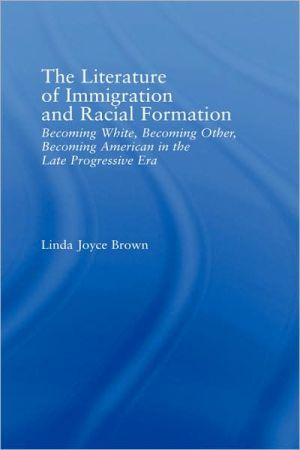 The Literature of Immigration and Racial Formation written by Linda Joyce Brown
