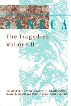 Seneca: The Tragedies, Vol. 2 book written by Seneca