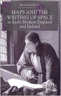 Maps And The Writing Of Space In Early Modern England And Ireland book written by Bernhard Klein