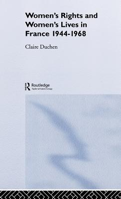 Women's Rights And Women's Lives In France 1944-1968 book written by Claire Duchen