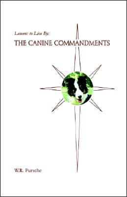 Lessons to Live By: The Canine Commandments written by W. R. Pursche