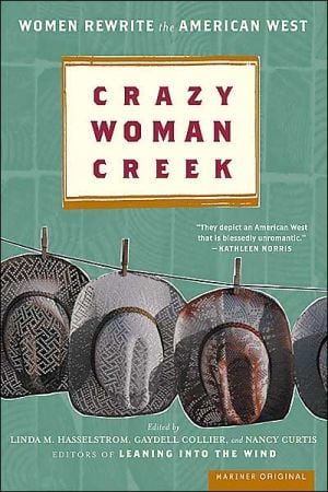 Crazy Woman Creek: Women Rewrite the American West written by Nancy Curtis