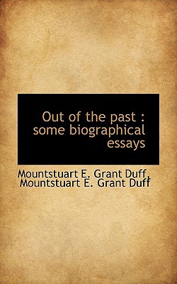 Out of the Past: Some Biographical Essays book written by Grant Duff, Mountstuart E.