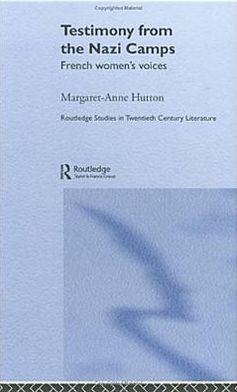Testimony from the Nazi Camps: French Women's Voices book written by Margaret Hutton