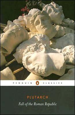 The Fall of the Roman Republic: Six Lives: Marius, Sulla, Crassus, Pompey, Caesar, Cicero book written by Plutarch
