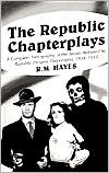The Republic Chapterplays: A Complete Filmography of the Serials Released by Republic Pictures Corporation, 1934-1955 book written by R. M. Hayes