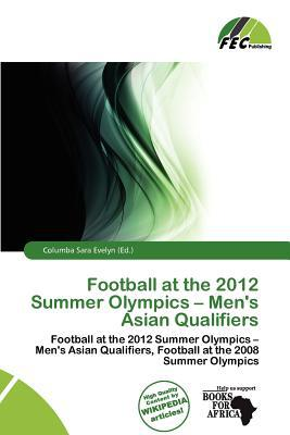 Football at the 2012 Summer Olympics - Men's Asian Qualifiers written by Columba Sara Evelyn