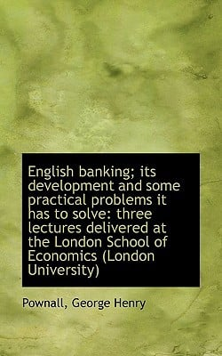 English Banking; Its Development and Some Practical Problems It Has to Solve: Three Lectures Deliver book written by Henry, Pownall George