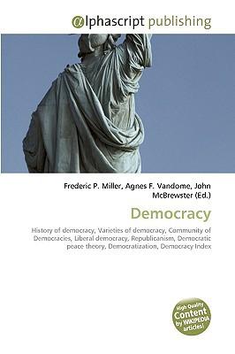 Democracy written by Miller, Frederic P. , Vandome, Agnes F. , McBrewster, John