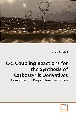 IC Coupling Reactions for the Synthesis of Carbostyrils Derivatives written by Hashim Jamshed